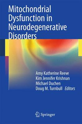 Mitochondrial Dysfunction in Neurodegenerative Disorders by Amy Katherine Reeve