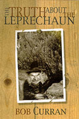 The Truth About the Leprechaun by Bob Curran