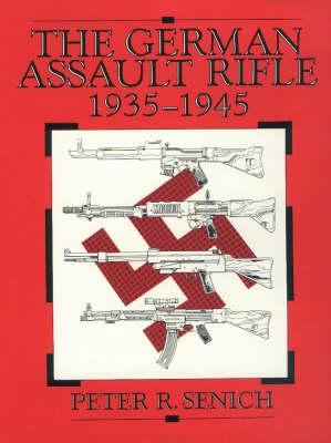 German Assault Rifle 1935-1945 by Peter R. Senich