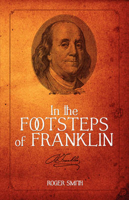 In the Footsteps of Franklin by Roger Dean Smith