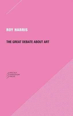 The Great Debate About Art by Professor Roy Harris