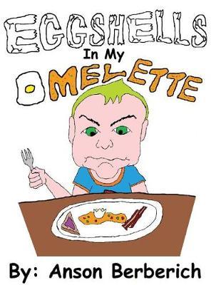 Eggshells in My Omelette by Anson Berberich
