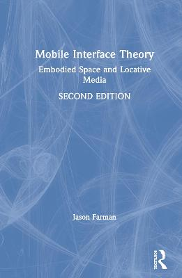 Mobile Interface Theory: Embodied Space and Locative Media book