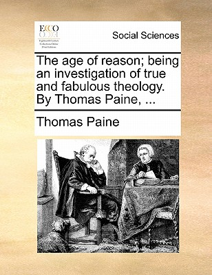 The Age of Reason, Being an Investigation of True and Fabulous Theology, by Thomas Paine. book