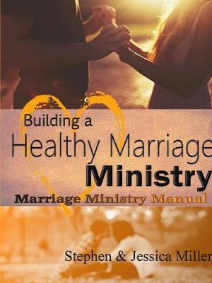 Building a Healthy Marriage Ministry by Stephen Miller