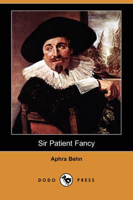 Sir Patient Fancy (Dodo Press) by Aphra Behn