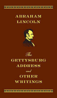 Gettysburg Address and Other Writings by Abraham Lincoln