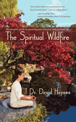 The Spiritual Wildfire: The Complete Guide to Mastering Your Physical and Spiritual Life. by David Haynes