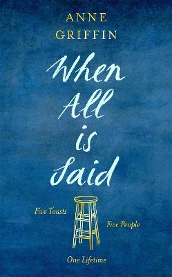 When All is Said: Five toasts. Five people. One lifetime. book