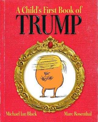 Child's First Book of Trump by Michael Ian Black