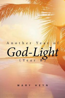 Another Year of God-Light (Year B) by Mary Heyn