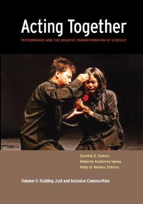 Acting Together II: Performance and the Creative Transformation of Conflict by Cynthia Cohen