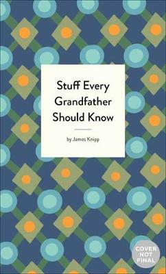 Stuff Every Grandfather Should Know by Jim Knipp