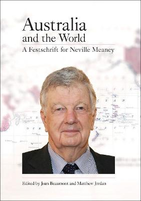 Australia and the World: A Festschrift for Neville Meaney by Joan Beaumont