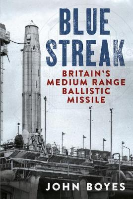 Blue Streak: Britain's Medium Range Ballistic Missile book