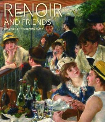 Renoir and Friends: Luncheon of the Boating Party by Eliza E Rathbone