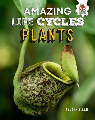Plants - Amazing Life Cycles by John Allan