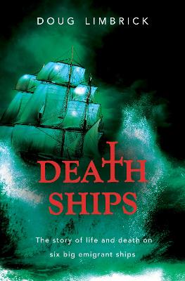 Death Ships: The story of life and death on six big emigrant ships by Doug Limbrick