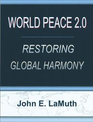 World Peace 2.0: Restoring Global Harmony by John Lamuth