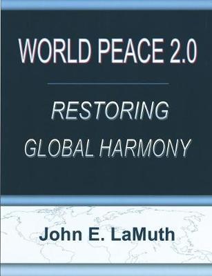 World Peace 2.0: Restoring Global Harmony by John Lamuth