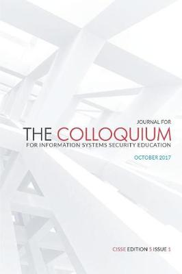 Journal of the Colloquium for Information System Security Education (Cisse) by Daniel Shoemaker Ph D