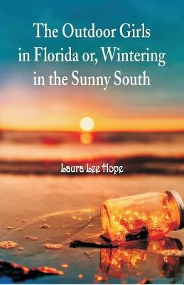 The Outdoor Girls in Florida: Or, Wintering in the Sunny South by Laura Lee Hope