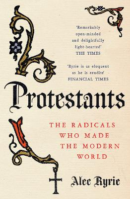 Protestants by Professor Alec Ryrie