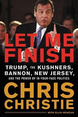 Let Me Finish: Trump, the Kushners, Bannon, New Jersey, and the Power of In-Your-Face Politics book