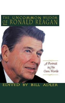 Uncommon Wisdom of Ronald Reagan by Ronald Reagan