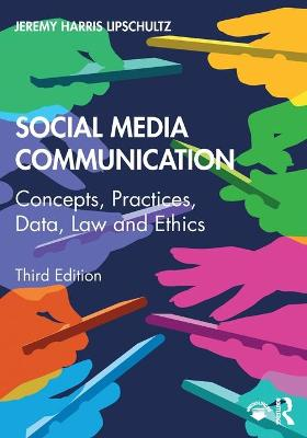 Social Media Communication: Concepts, Practices, Data, Law and Ethics by Jeremy Harris Lipschultz