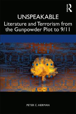 Unspeakable: Literature and Terrorism from the Gunpowder Plot to 9/11 by Peter C. Herman