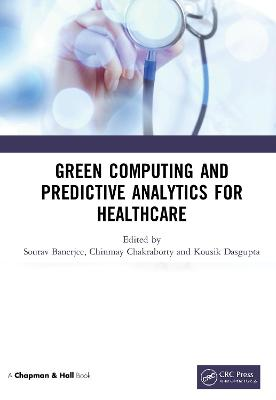Green Computing and Predictive Analytics for Healthcare book