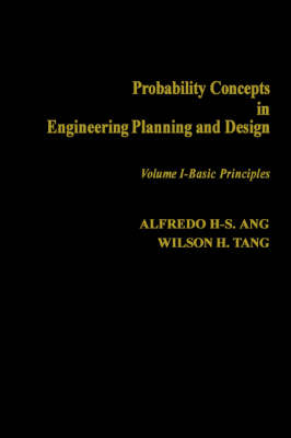 Probability: Concepts in Engineering, Planning and Design: v. 1: Basic Principles by Alfredo H-S. Ang