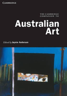 The Cambridge Companion to Australian Art by Jaynie Anderson