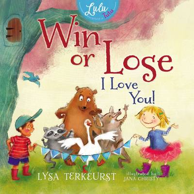 Win or Lose, I Love You! by Lysa TerKeurst