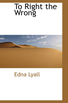 To Right the Wrong by Edna Lyall