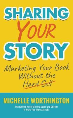Sharing Your Story by Michelle Worthington