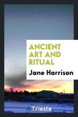 Ancient Art and Ritual by Jane Harrison