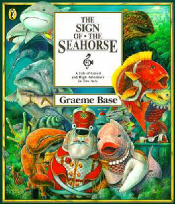 The Sign of the Seahorse: A Tale of Greed and High Adventure in Two Acts by Graeme Base