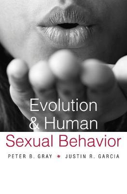 Evolution and Human Sexual Behavior by Peter B. Gray