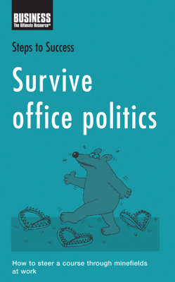Survive Office Politics: How to Steer a Course Through Minefields at Work by Bloomsbury Publishing