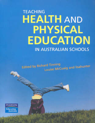 Teaching Health and Physical Education in Australian Schools by Richard Tinning