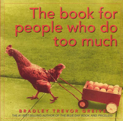 The Book for People Who Do Too Much by Bradley Trevor Greive