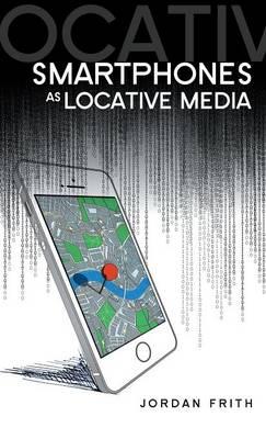 Smartphones as Locative Media by Jordan Frith