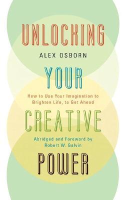Unlocking Your Creative Power by Alex Osborn