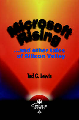 Microsoft Rising and Other Tales of Silicon Valley by Ted G. Lewis