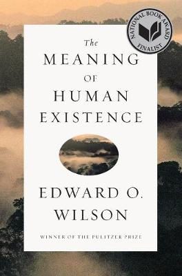 The Meaning of Human Existence by Edward O. Wilson