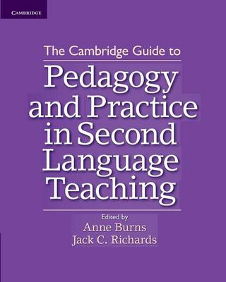 The Cambridge Guide to Pedagogy and Practice in Second Language Teaching by Anne Burns