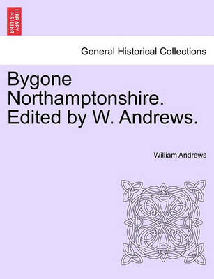 Bygone Northamptonshire. Edited by W. Andrews. book