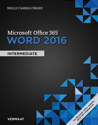 Shelly Cashman Series (R) Microsoft (R) Office 365 & Word 2016: Intermediate by Misty Vermaat